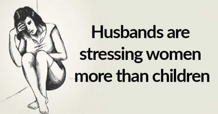 Studies Show That Husbands Stress Women Twice As Much As Children